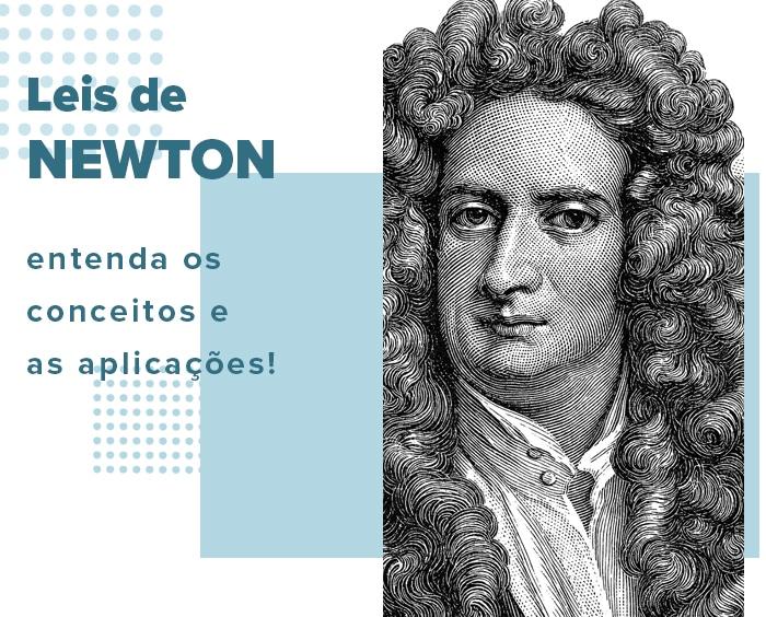 Leis de Newton: entenda os conceitos e as aplicações!